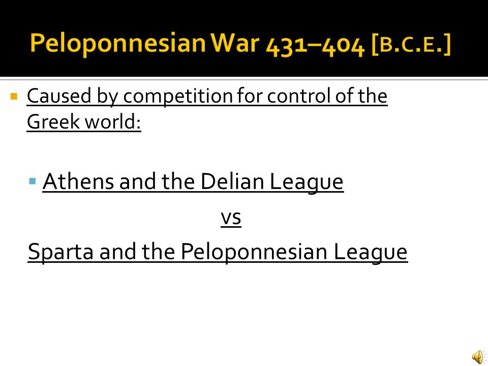 Peloponnesian War 431–404 [b.c.e.]